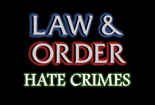 Law Order Hate Crimes